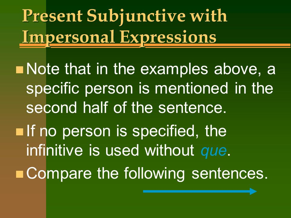 Present Subjunctive with Impersonal Expressions n Es mejor que consigamos una habitación doble. n Its better that we get a double room.