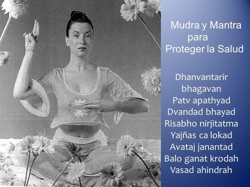 Mudra y Mantra para Proteger la Salud Dhanvantarir bhagavan Patv apathyad Dvandad bhayad Risabho nirjitatma Yajñas ca lokad Avataj janantad Balo ganat