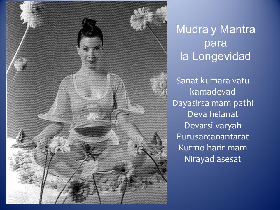 Mudra y Mantra para la Longevidad Sanat kumara vatu kamadevad Dayasirsa mam pathi Deva helanat Devarsi varyah Purusarcanantarat Kurmo harir mam Niraya