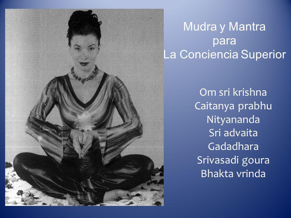 Mudra y Mantra para La Conciencia Superior Om sri krishna Caitanya prabhu Nityananda Sri advaita Gadadhara Srivasadi goura Bhakta vrinda