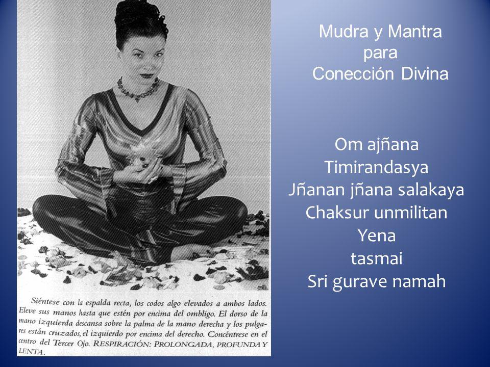 Mudra y Mantra para Conección Divina Om ajñana Timirandasya Jñanan jñana salakaya Chaksur unmilitan Yena tasmai Sri gurave namah