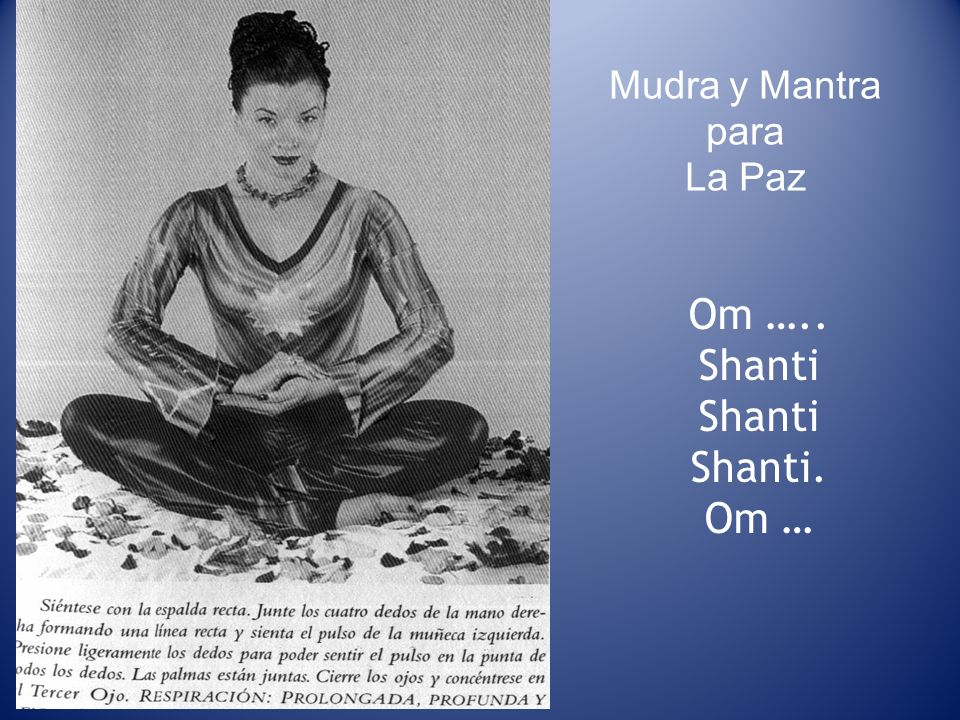 Mudra y Mantra para La Paz Om ….. Shanti Shanti. Om …