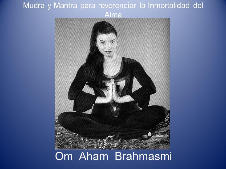 Mudra y Mantra para reverenciar la Inmortalidad del Alma Om Aham Brahmasmi