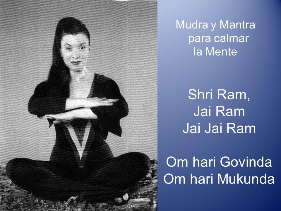 Mudra y Mantra para calmar la Mente Shri Ram, Jai Ram Jai Jai Ram Om hari Govinda Om hari Mukunda