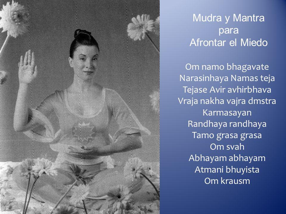 Mudra y Mantra para Afrontar el Miedo Om namo bhagavate Narasinhaya Namas teja Tejase Avir avhirbhava Vraja nakha vajra dmstra Karmasayan Randhaya ran