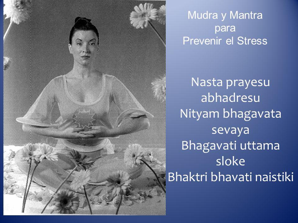 Mudra y Mantra para Prevenir el Stress Nasta prayesu abhadresu Nityam bhagavata sevaya Bhagavati uttama sloke Bhaktri bhavati naistiki