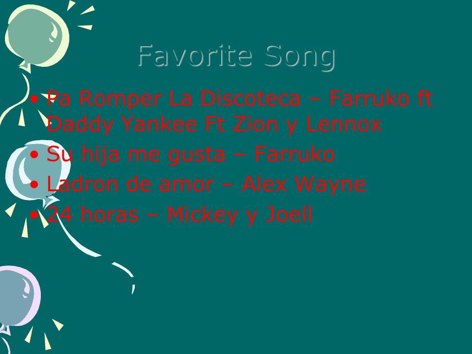 Favorite Song Pa Romper La Discoteca – Farruko ft Daddy Yankee Ft Zion y Lennox Su hija me gusta – Farruko Ladron de amor – Alex Wayne 24 horas – Mick