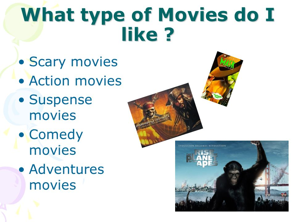 What type of Movies do I like ? Scary movies Action movies Suspense movies Comedy movies Adventures movies