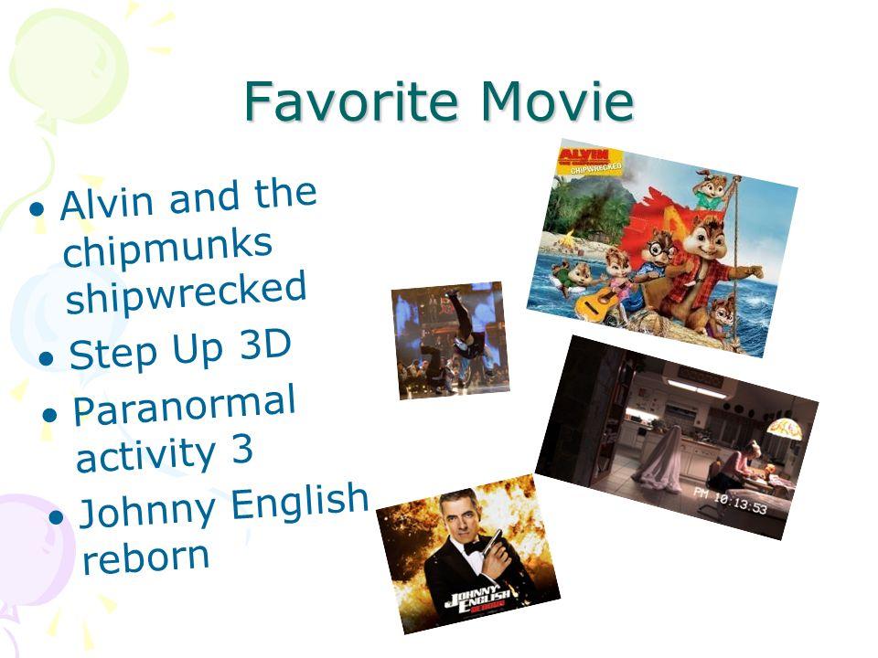 Favorite Movie A l v i n a n d t h e c h i p m u n k s s h i p w r e c k e d S t e p U p 3 D P a r a n o r m a l a c t i v i t y 3 J o h n n y E n g l