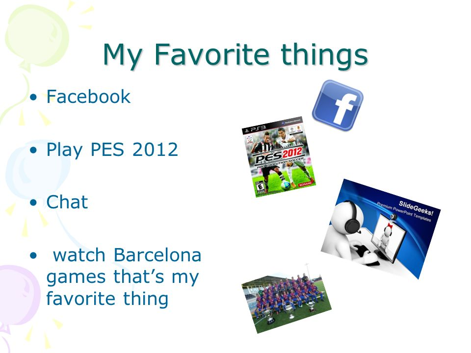 My Favorite things Facebook Play PES 2012 Chat watch Barcelona games thats my favorite thing