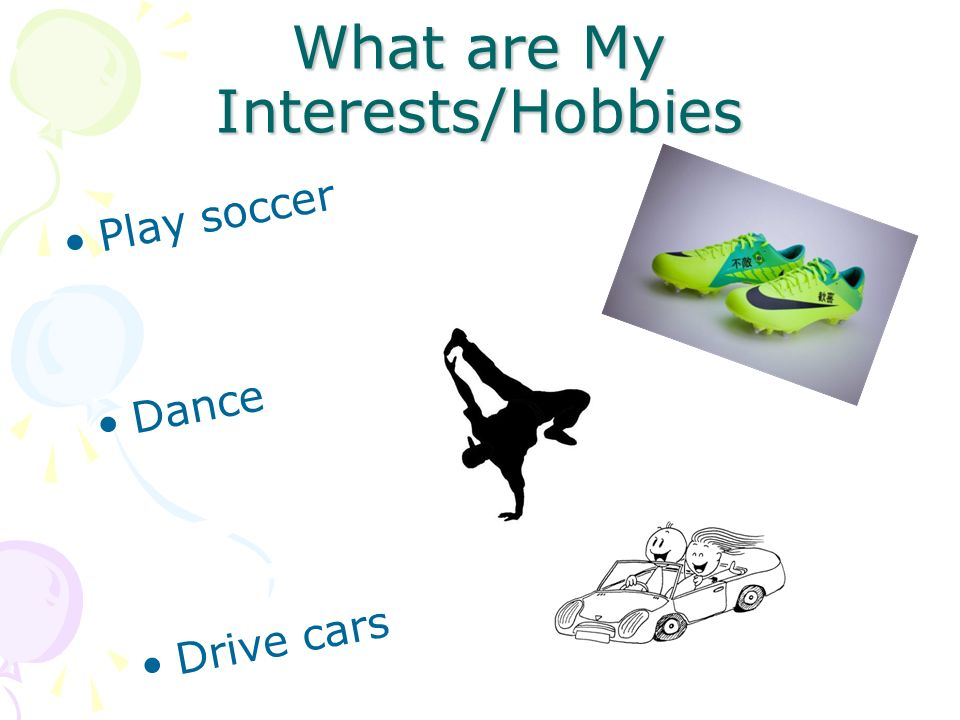 What are My Interests/Hobbies Play soccer Dance Drive cars