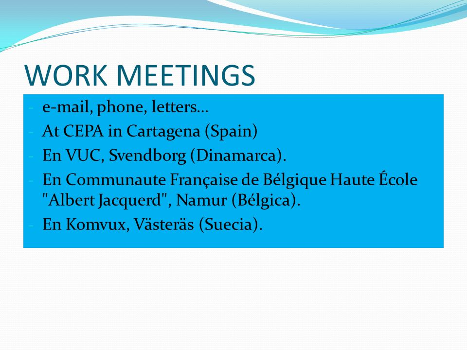 WORK MEETINGS - e-mail, phone, letters… - At CEPA in Cartagena (Spain) - En VUC, Svendborg (Dinamarca).