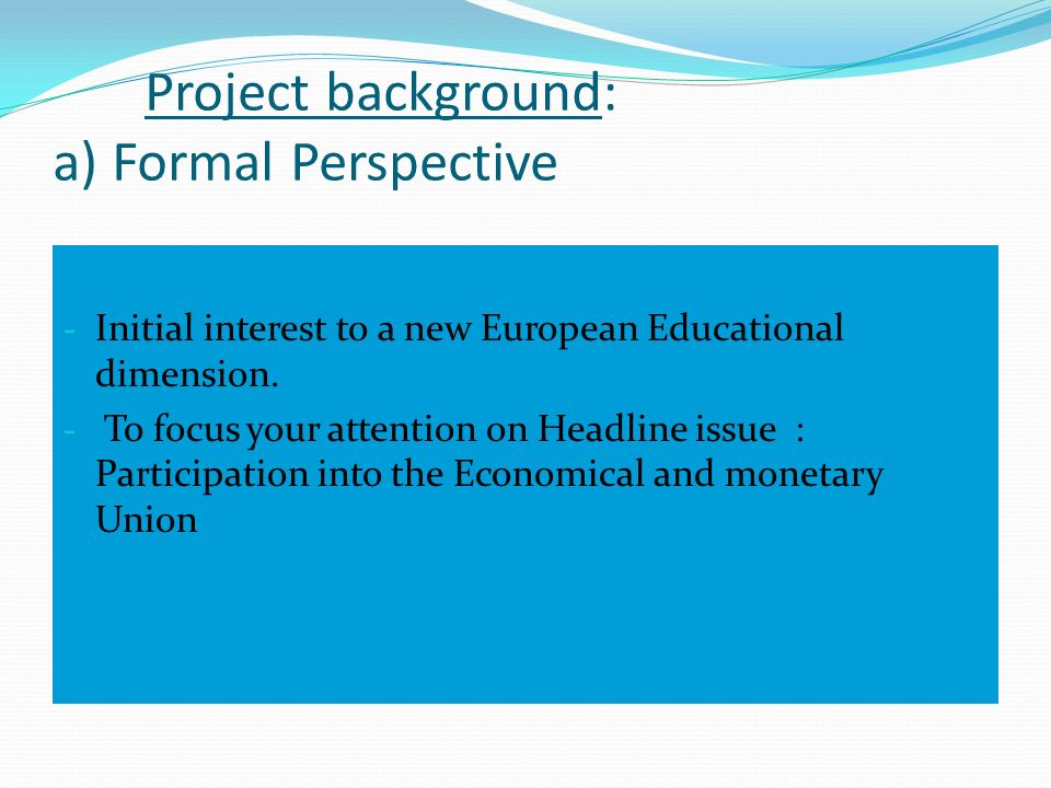 Project background: a) Formal Perspective - Initial interest to a new European Educational dimension.