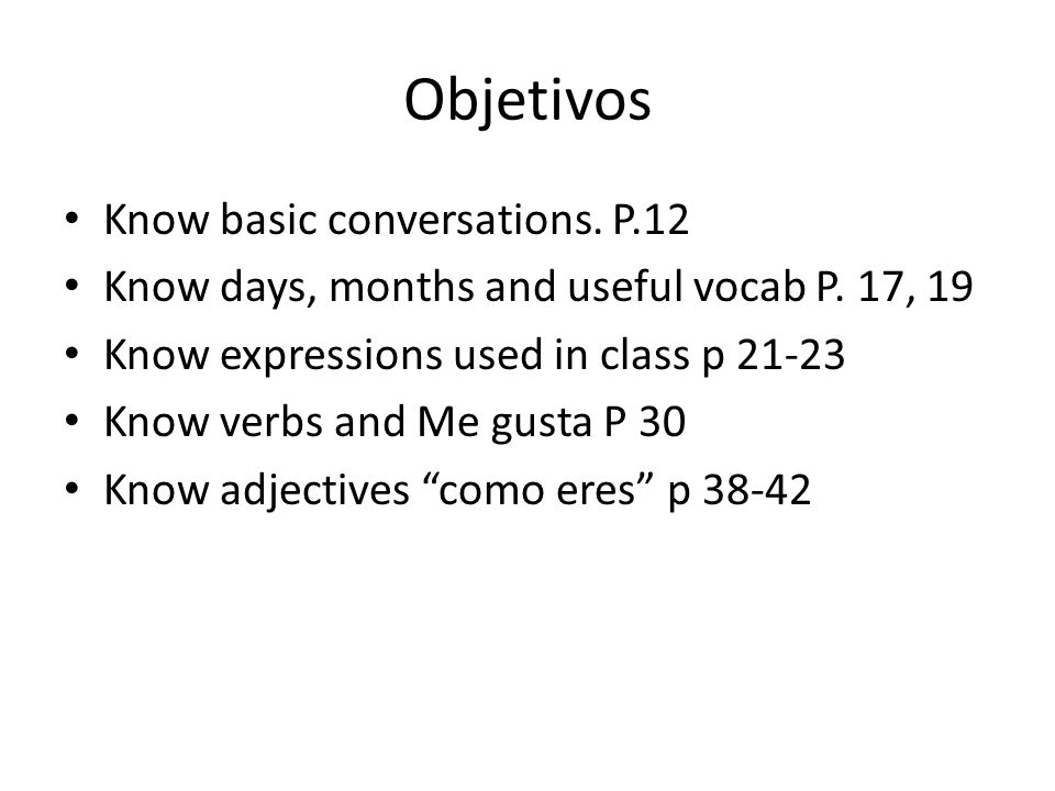 Objetivos Know basic conversations. P.12 Know days, months and useful vocab P.