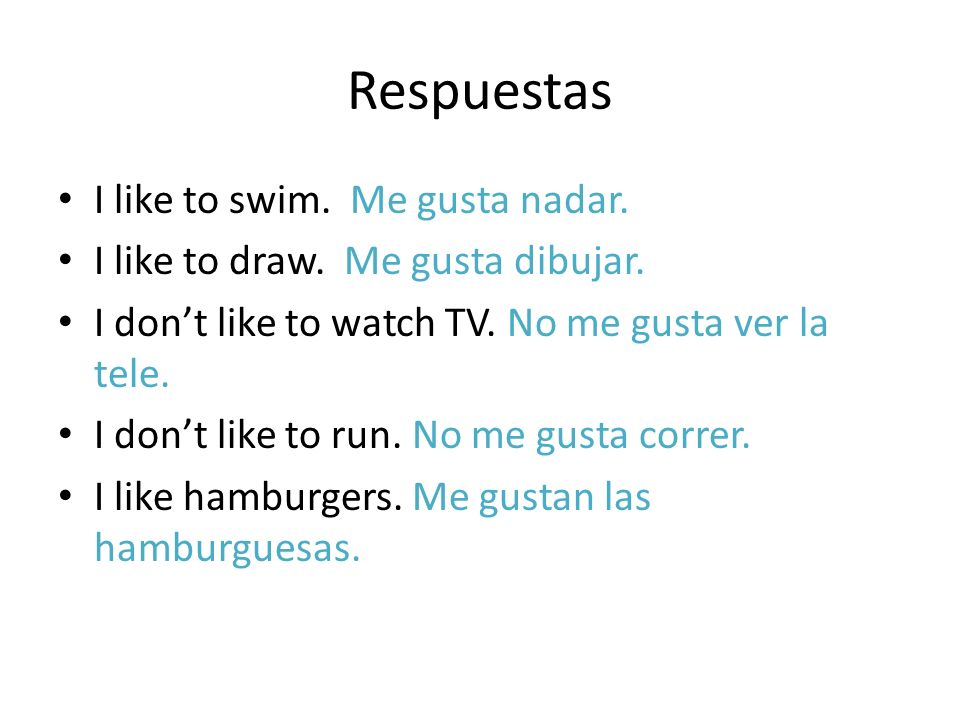 Respuestas I like to swim. Me gusta nadar. I like to draw.