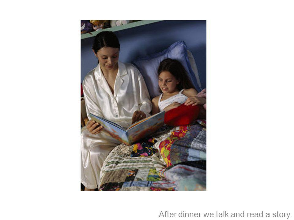 Después de cenar, hablamos y leemos un cuento.