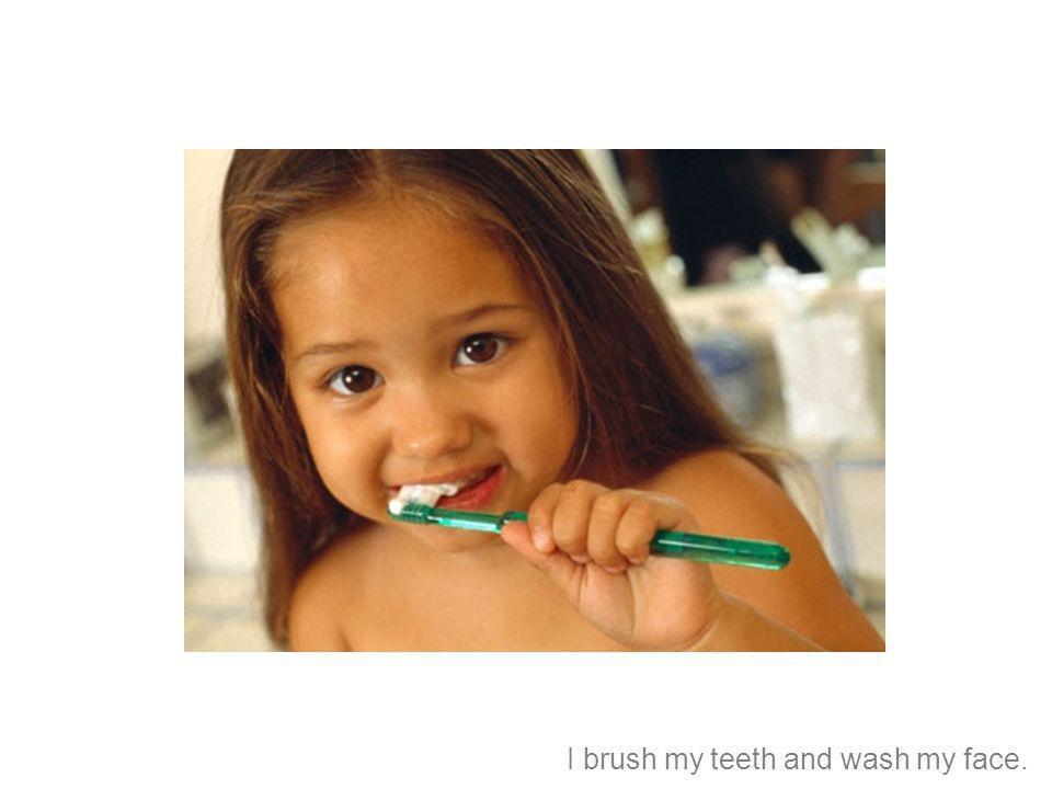 Me cepillo los dientes y me lavo la cara.