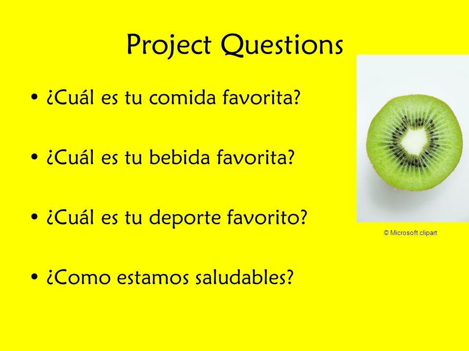 Project Questions ¿Cuál es tu comida favorita? ¿Cuál es tu bebida favorita? ¿Cuál es tu deporte favorito? ¿Como estamos saludables? © Microsoft clipar