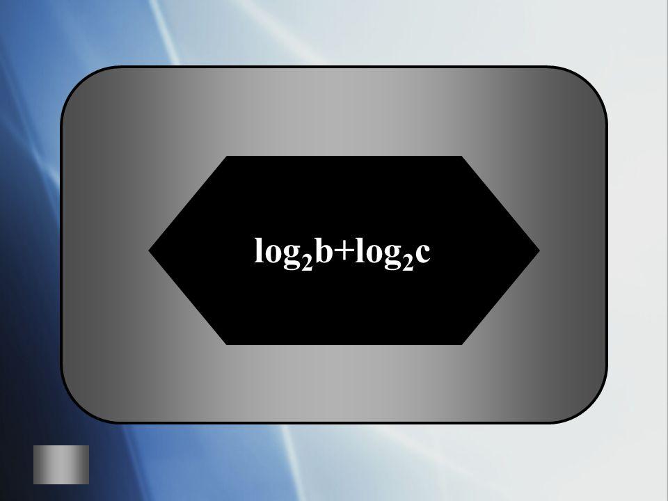 A:B: Expand Log 2 (bc) C:D: log 2 b+log 2 c log 2 b-log 2 c