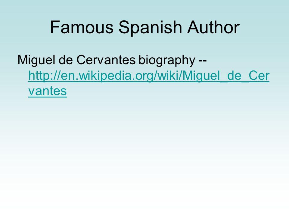 Famous Spanish Author Miguel de Cervantes biography -- http://en.wikipedia.org/wiki/Miguel_de_Cer vantes http://en.wikipedia.org/wiki/Miguel_de_Cer va