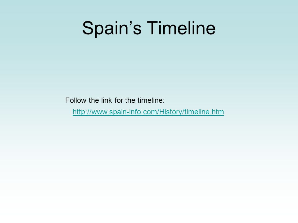Spains Timeline http://www.spain-info.com/History/timeline.htm Follow the link for the timeline: