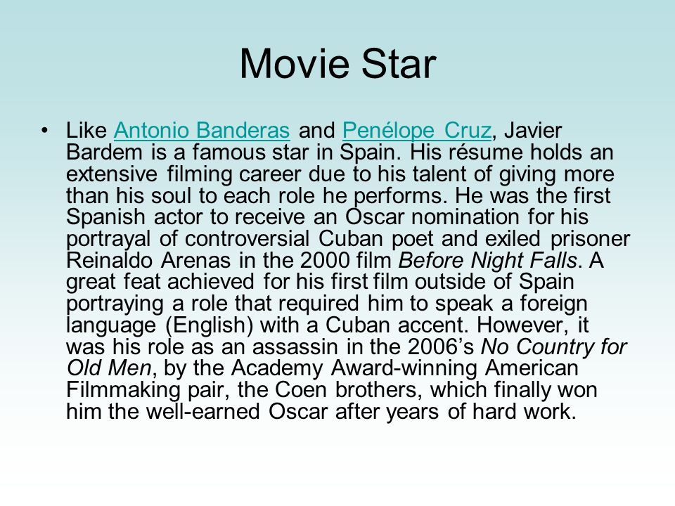 Movie Star Like Antonio Banderas and Penélope Cruz, Javier Bardem is a famous star in Spain. His résume holds an extensive filming career due to his t