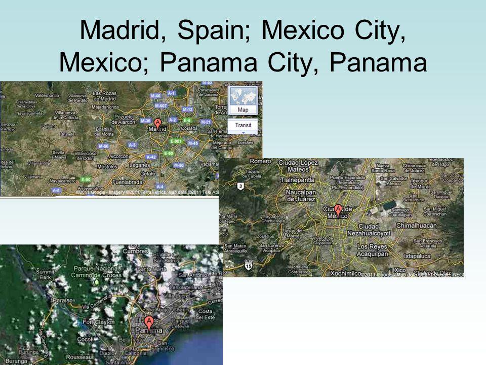 Madrid, Spain; Mexico City, Mexico; Panama City, Panama