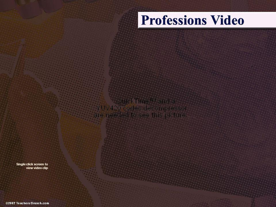 Professions Video Single click screen to view video clip