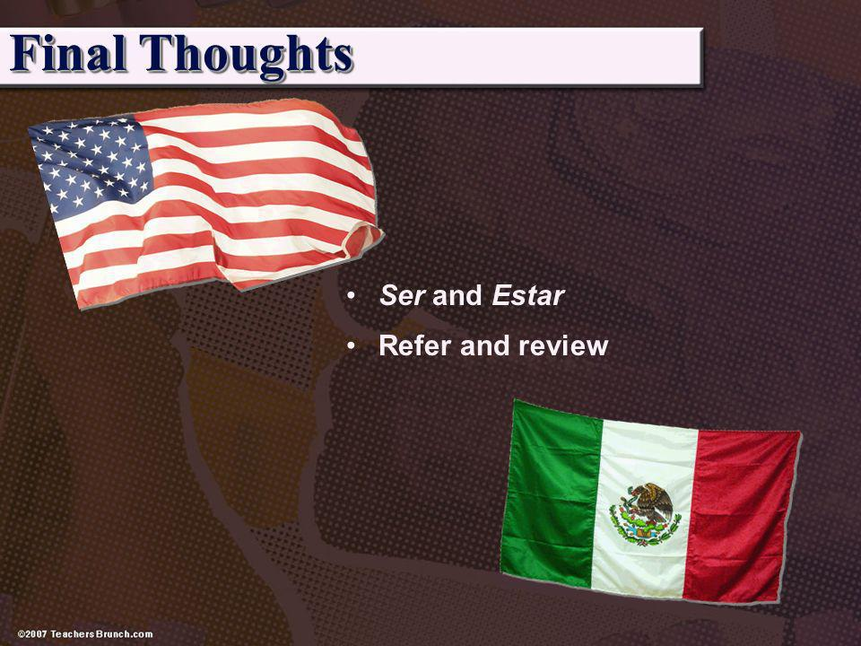 Ser and Estar Refer and review Final Thoughts