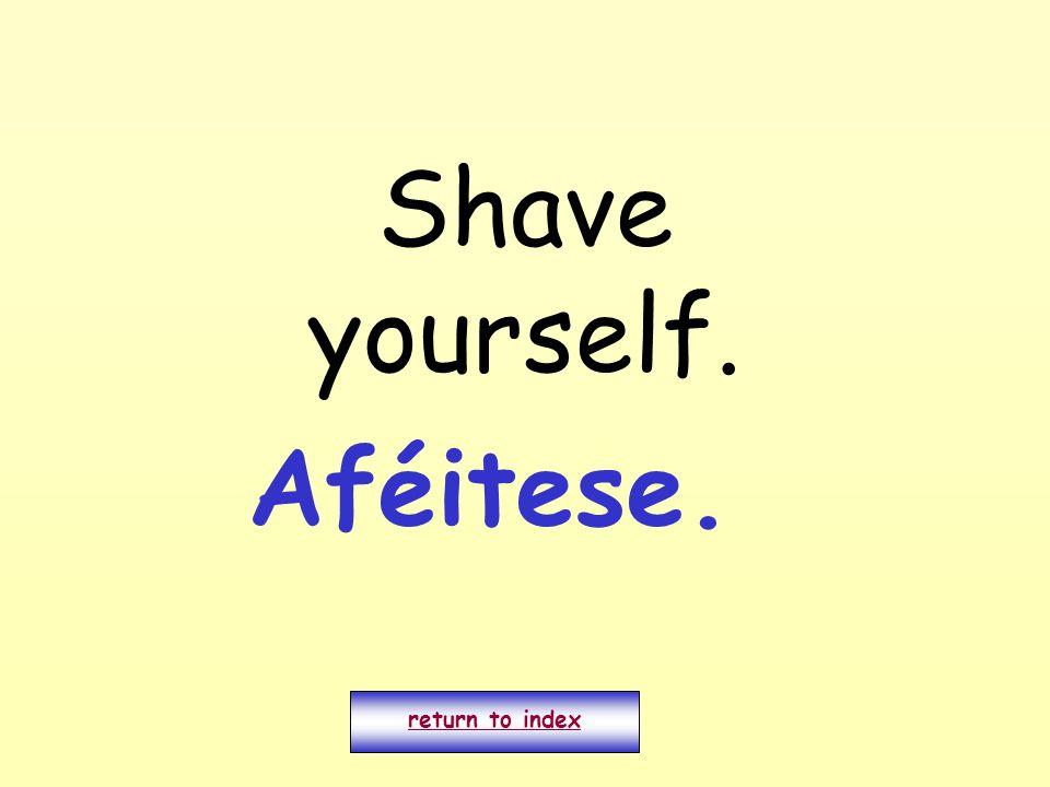 Shave yourself. return to index Aféitese.