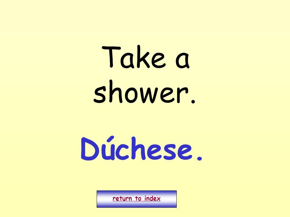 Take a shower. return to index Dúchese.