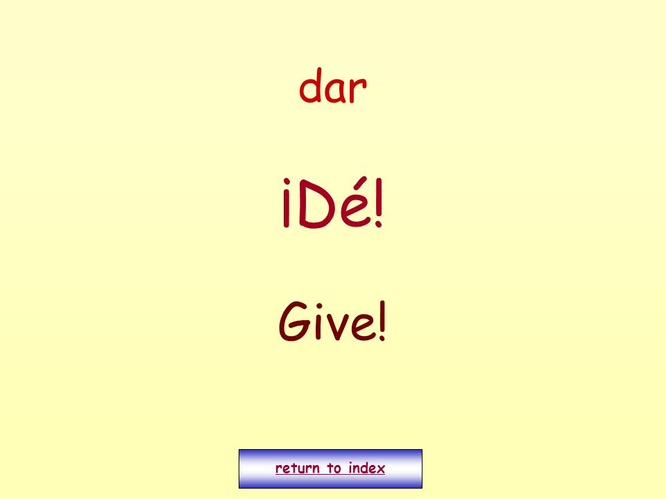 dar ¡Dé! Give! return to index