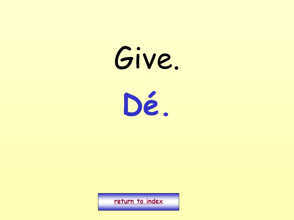 Give. return to index Dé.