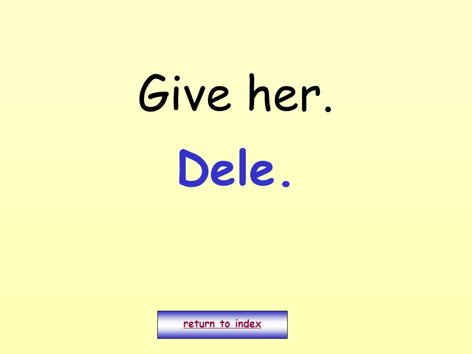 Give her. return to index Dele.