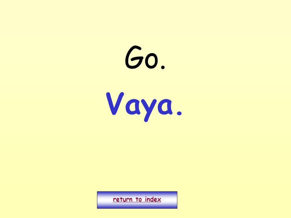 Go. return to index Vaya.