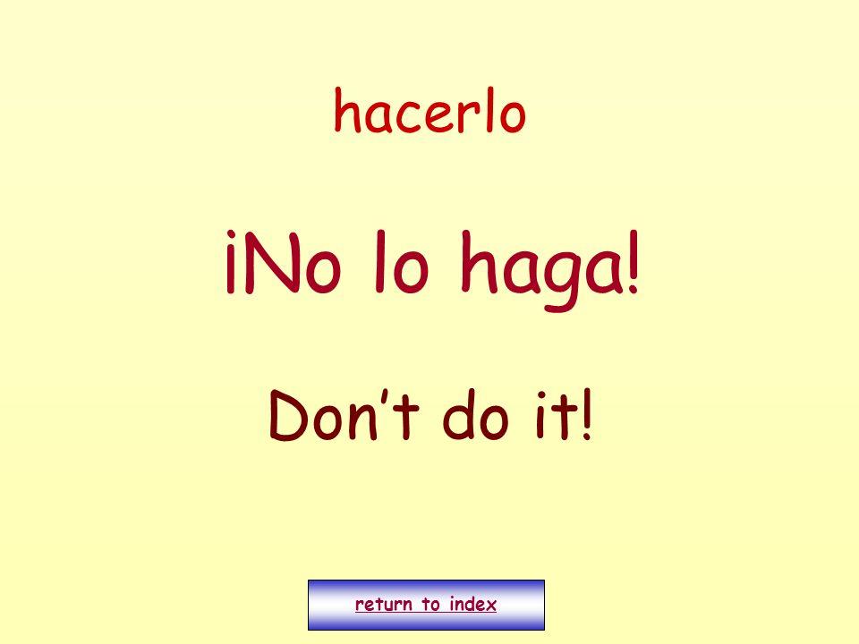 hacerlo ¡No lo haga! Dont do it! return to index