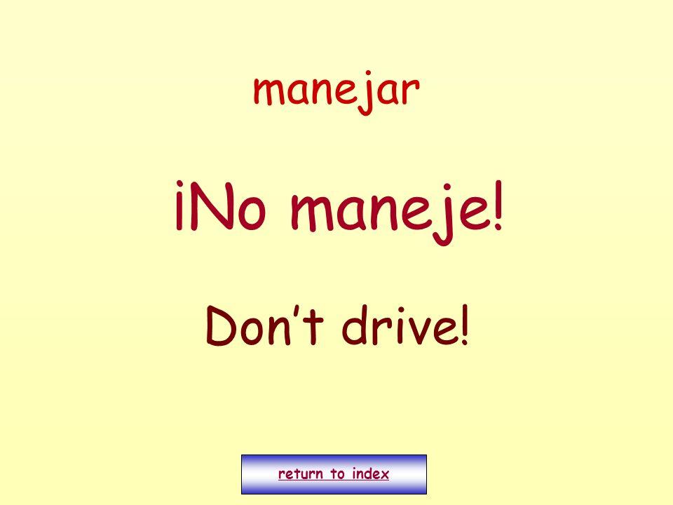 manejar ¡No maneje! Dont drive! return to index