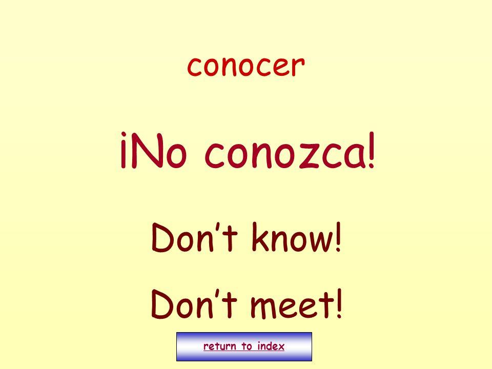 conocer ¡No conozca! Dont know! Dont meet! return to index