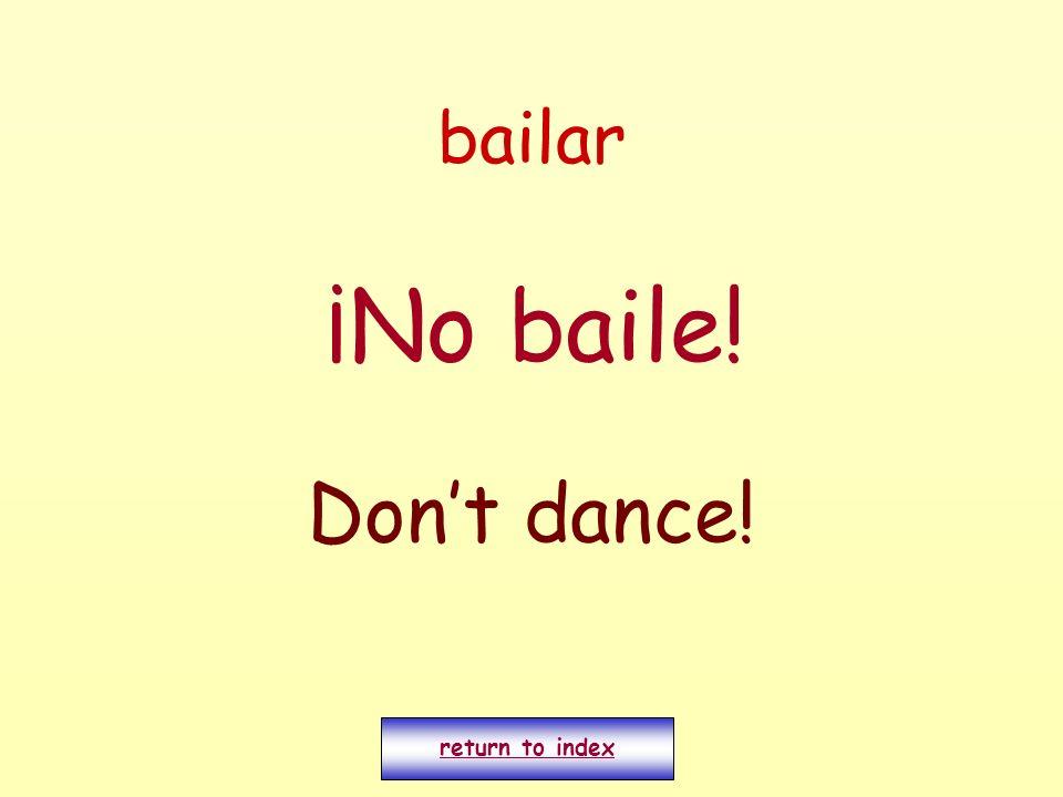 bailar ¡No baile! Dont dance! return to index