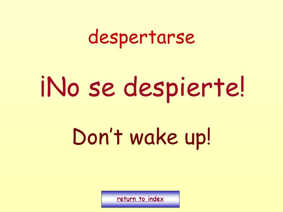 despertarse ¡No se despierte! Dont wake up! return to index
