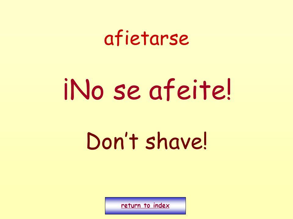 afietarse ¡No se afeite! Dont shave! return to index