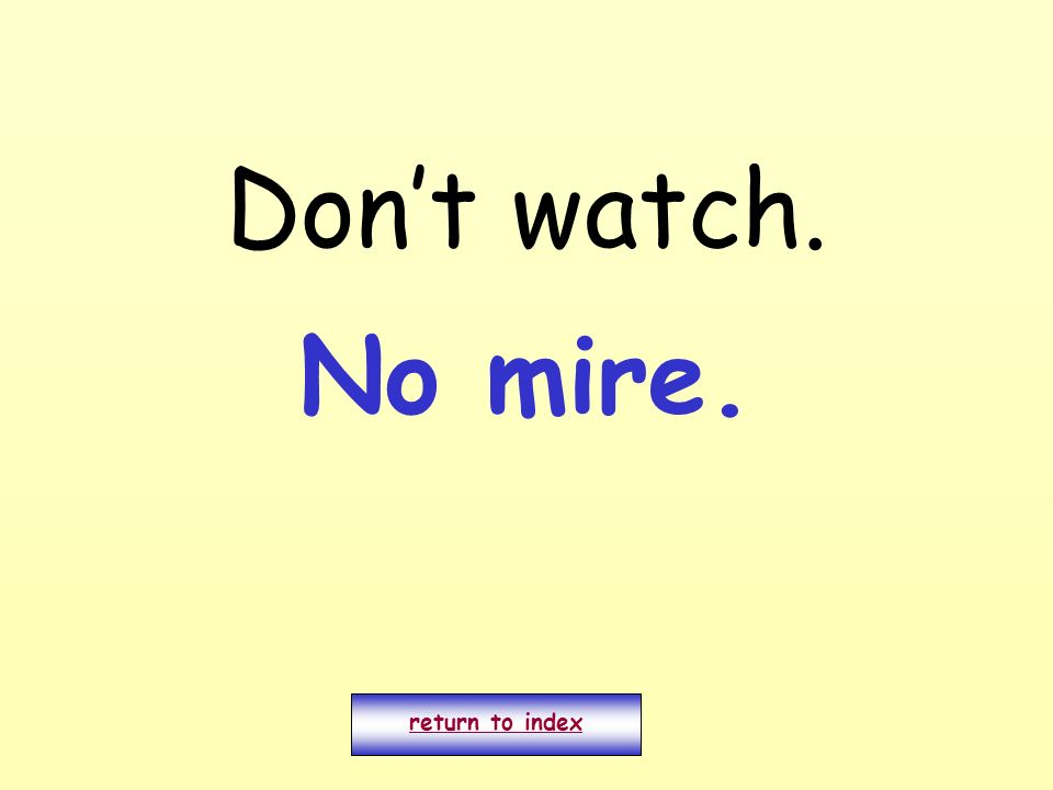 Dont watch. return to index No mire.