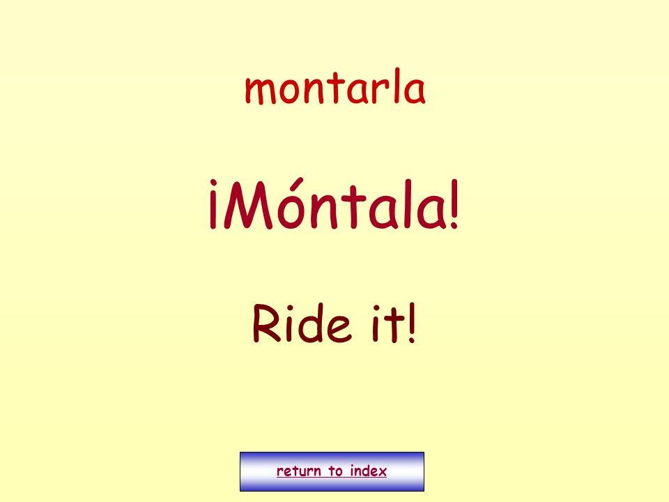 montarla ¡Móntala! Ride it! return to index