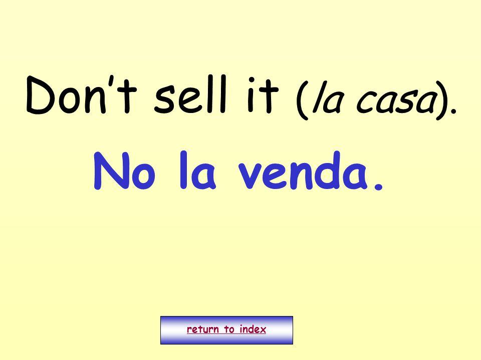 Dont sell it (la casa). return to index No la venda.