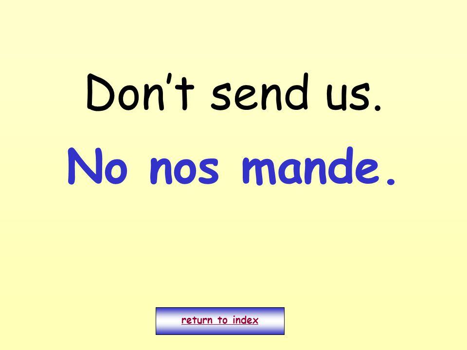 Dont send us. return to index No nos mande.