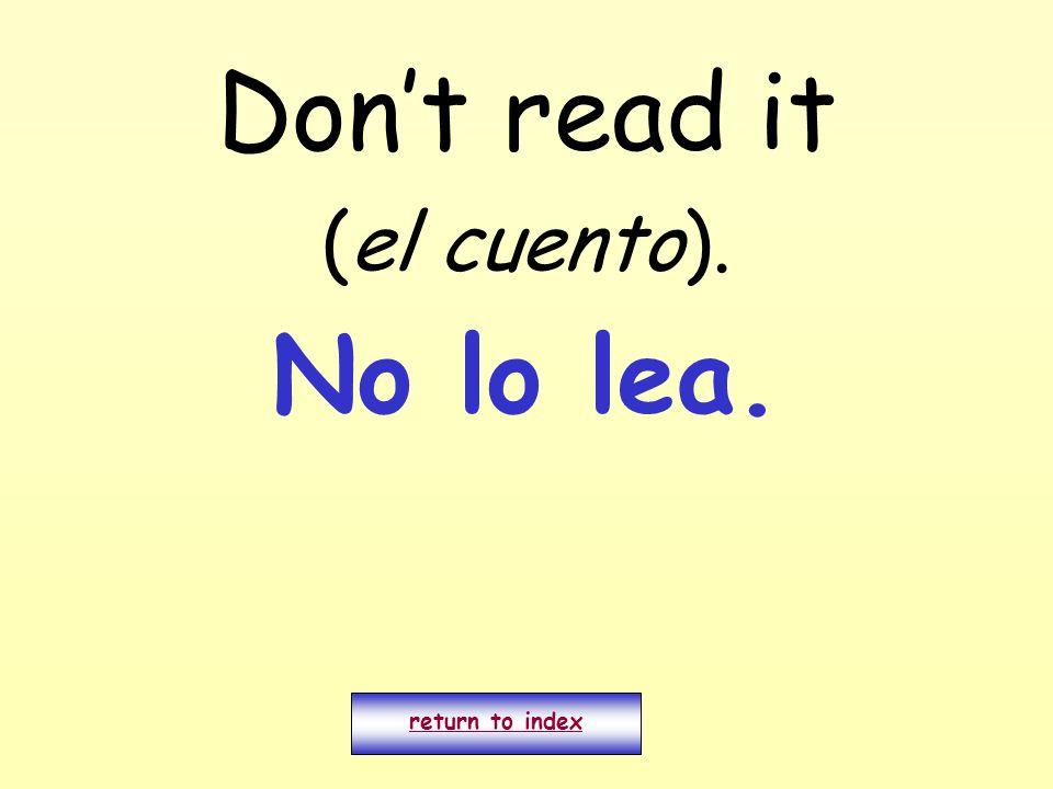Dont read it (el cuento). return to index No lo lea.