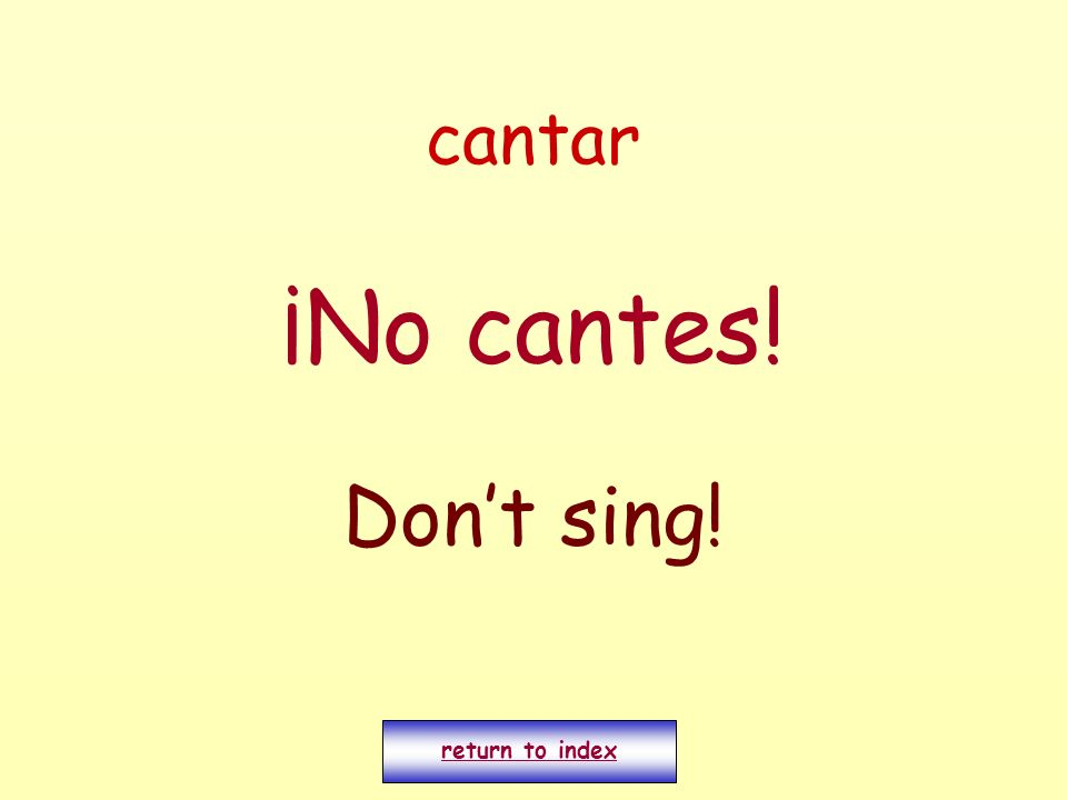 cantar ¡No cantes! Dont sing! return to index