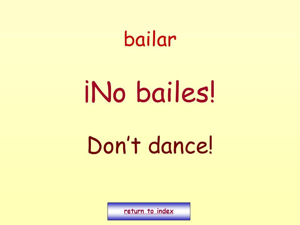 bailar ¡No bailes! Dont dance! return to index
