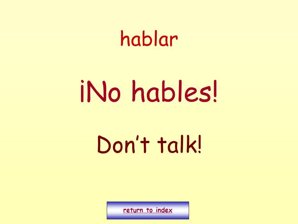 hablar ¡No hables! Dont talk! return to index