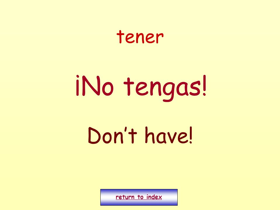 tener ¡No tengas! Dont have! return to index